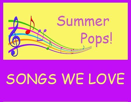 Summer Pops! ~ Songs We Love